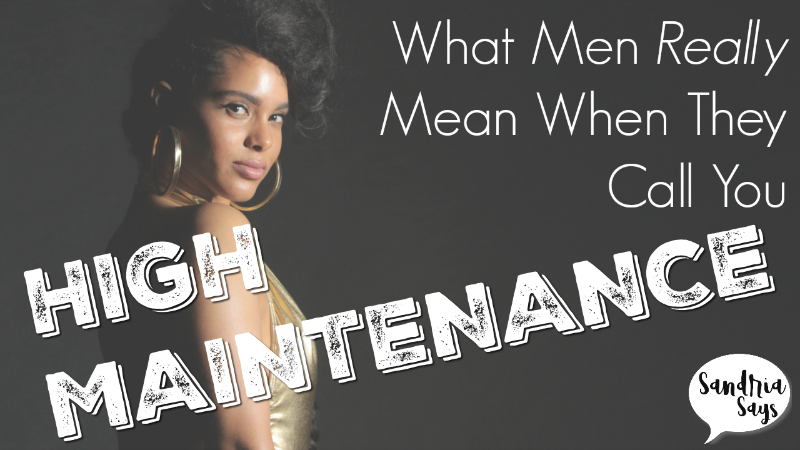 What Men Really Mean When They Call You High Maintenance | by Sandria_Says  | Medium