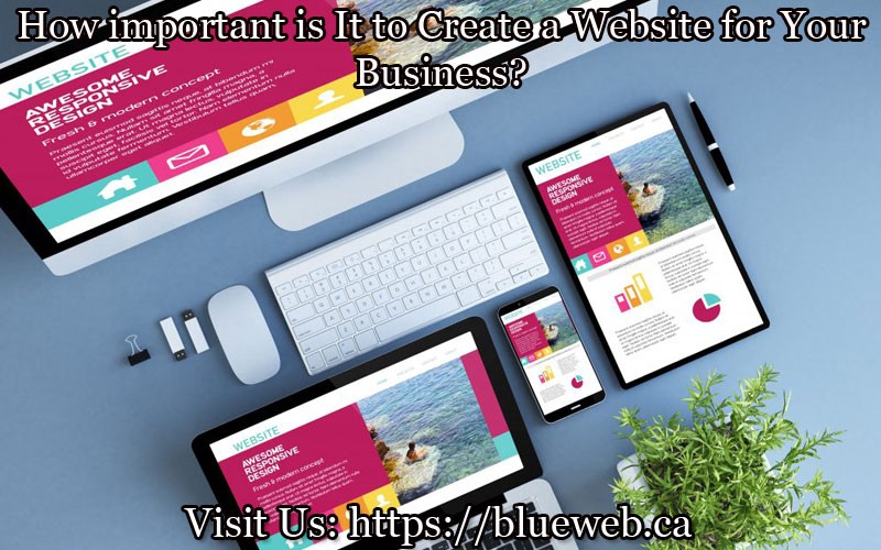 How Important Is It To Create A Website For Your Business By Blueweb Medium