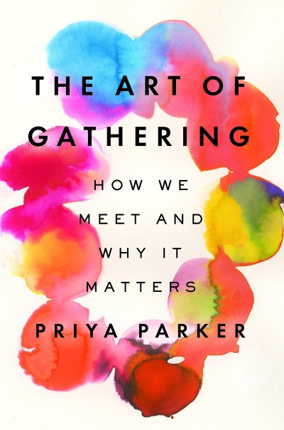 The cover of The Art of Gathering: How We Meet and Why It Matters by Priya Parker