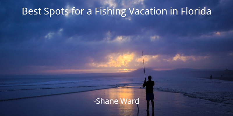 Best spots for a fishing vacation in florida shane ward for Best fishing spots in florida
