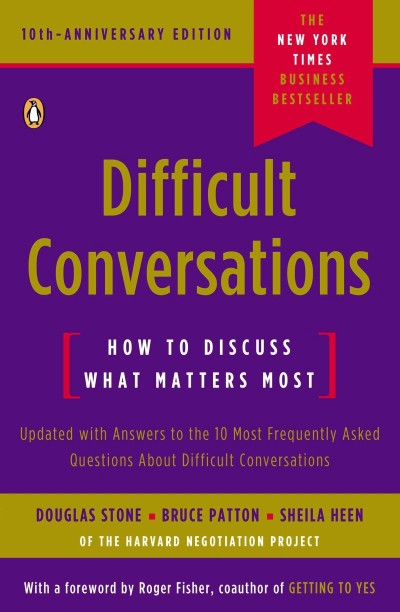 Cover of Difficult Conversations: How to Discuss What Matters Most by Douglas Stone, Bruce Patton, and Sheila Heen