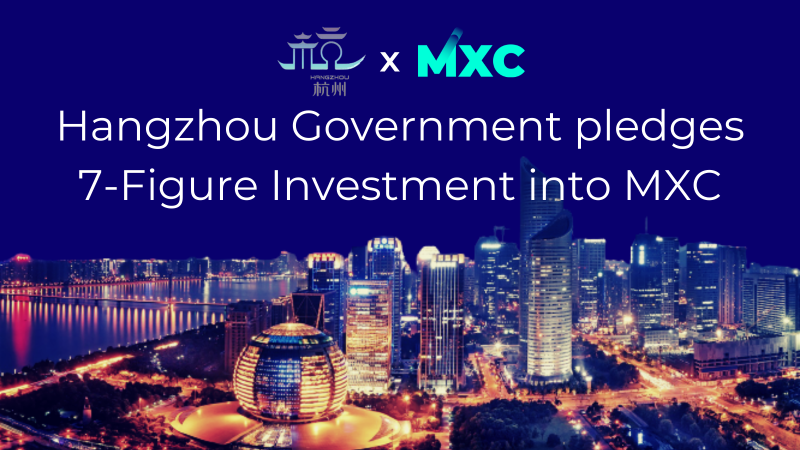 MXC Secures a 7-Figure USD Investment from the Government of Hangzhou