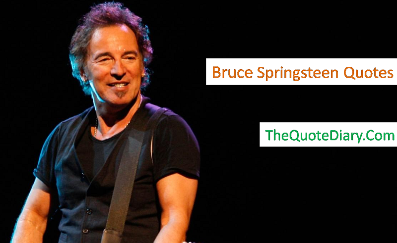 Bruce Springsteen Quotes - The quote diary - Medium