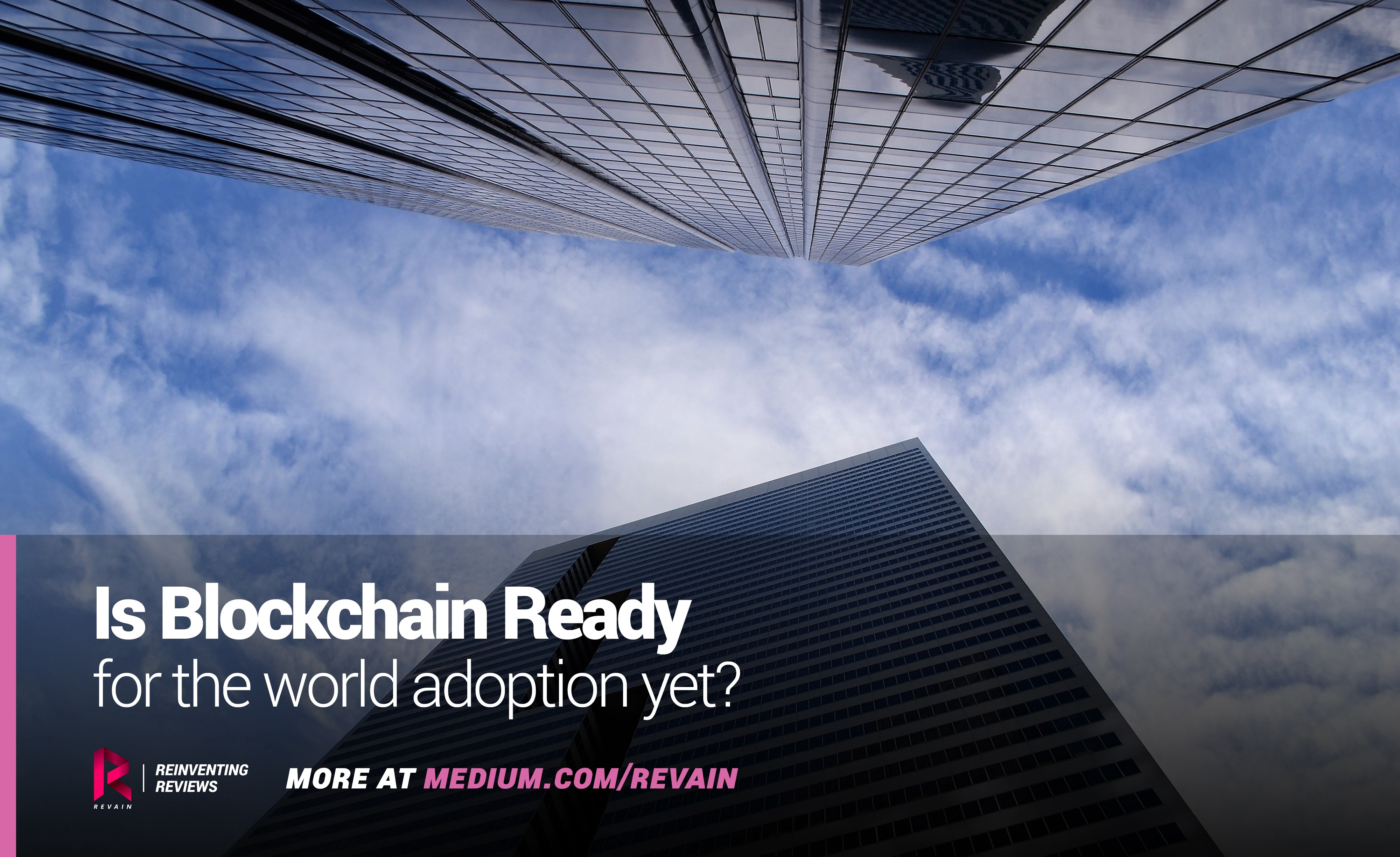 Major World Reviews >> Is Blockchain Ready For The World Adoption Yet Revain