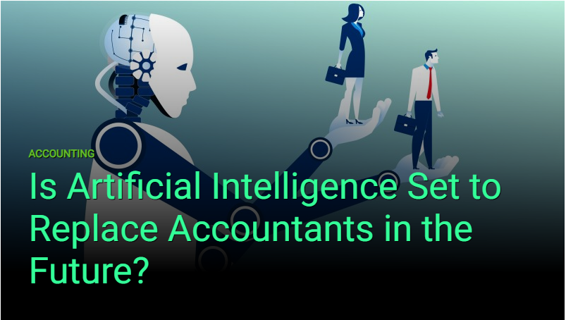 Is Artificial Intelligence Set to Replace Accountants in the Future?