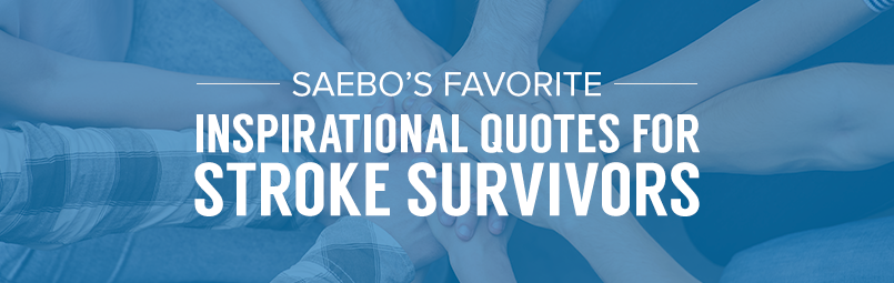 Saebo\'s Favorite Inspirational Quotes for Stroke Survivors