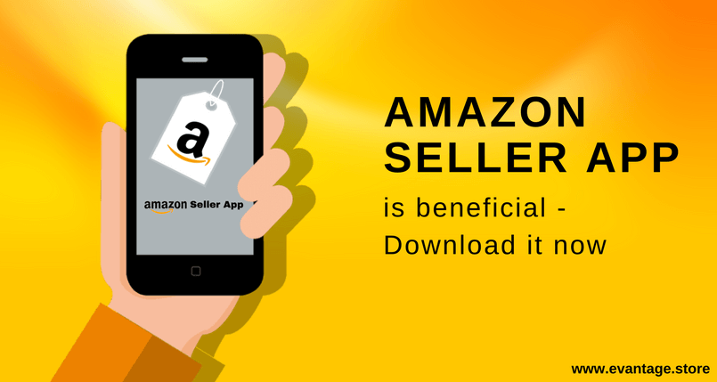 Amazon Seller App is beneficial — Download it now - Evantage