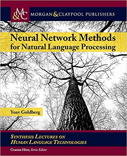 Neural Network Methods in Natural Language Processing (Synthesis Lectures on Human Language Technologies