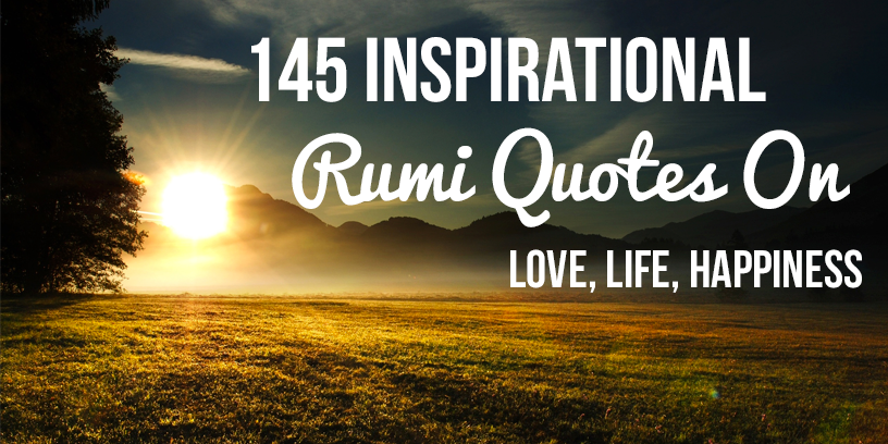 145 Inspirational Rumi Quotes and Poems on Love, Life ...