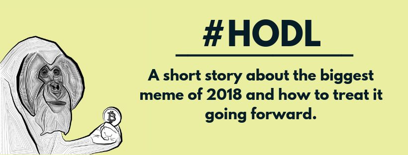 HODL — A short story about the biggest meme of 2018 and how
