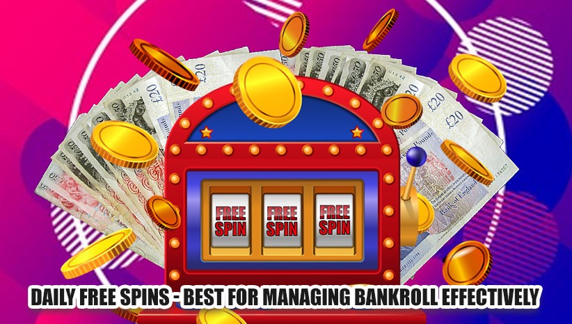 Daily Free Spins Best For Managing Bankroll Effectively