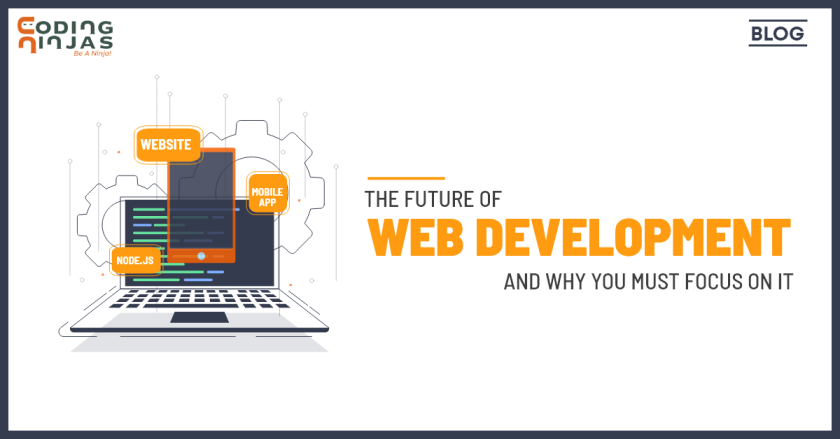 The Future Of Web Development And Why You Must Focus On It By Coding Ninjas Codingninjas Blog Medium