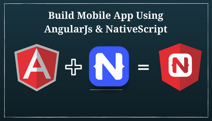 Develop Mobile Apps Using NativeScript & AngularJs - Sigzen