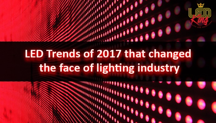 Led Trends Of 2017 That Changed The Face Lighting Industry