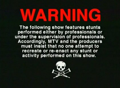 Warning screen from the Jackass tv show.