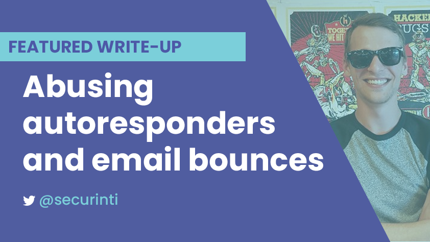 Abusing autoresponders and email bounces - intigriti - Medium
