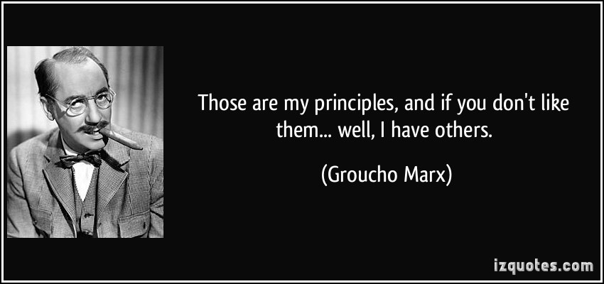 The matter of principles. Groucho Marx is attributed with the… | by Kumara  Raghavendra | Medium