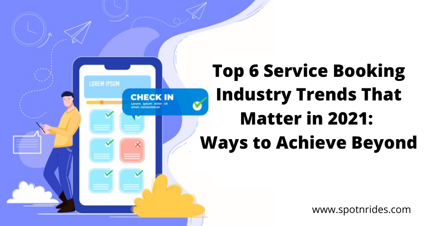 Top 6 Service Booking Industry Trends That Matter in 2021: Ways to Achieve Beyond