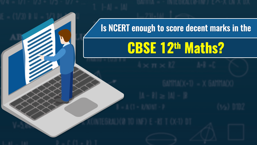 Is NCERT enough to score decent marks in the CBSE 12th Maths?