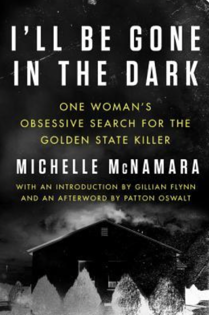 """The cover of the book """"I'll Be Gone In The Dark"""" by Michelle McNamara. Black and white photo of suburban house taken at nightime."""