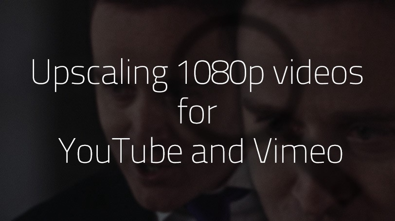 Upscaling 1080p videos for YouTube and Vimeo – Time in Pixels