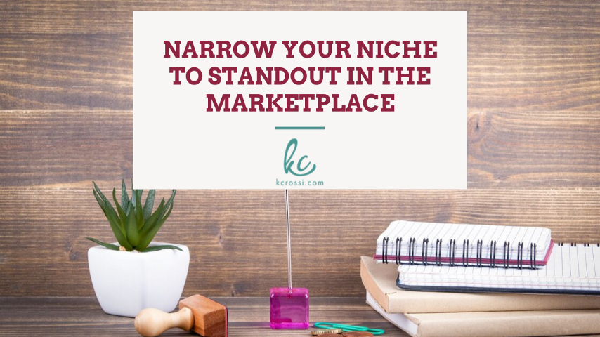 Narrow your niche to standout in the marketplace by Kc Rossi | Business Coach.