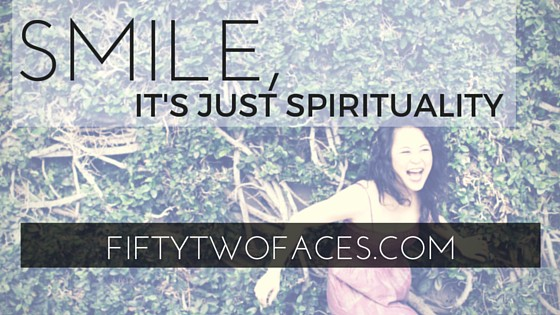 Smile, It's Just Spirituality — FiftyTwo Faces