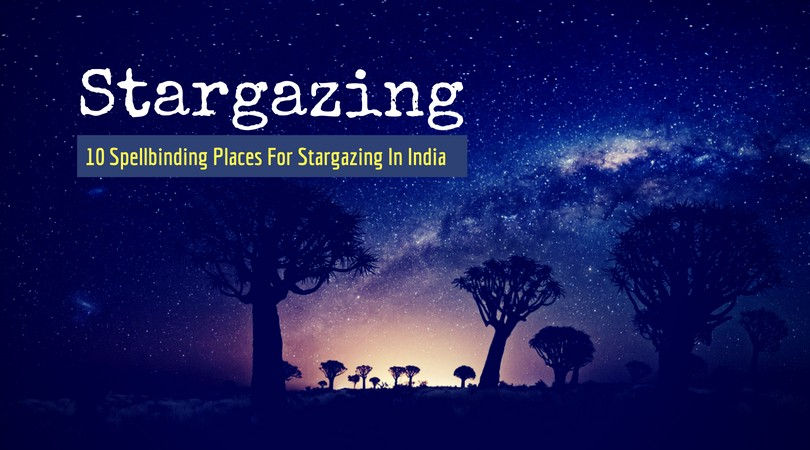 Be Star-Struck With These 10 Spellbinding Places For Stargazing In India