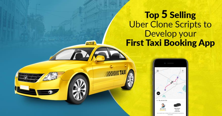 Top 5 selling Uber clone scripts to develop your first taxi