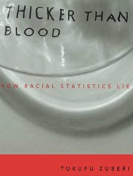 A picture of the cover of Thicker Than Blood: How Racial Statistics Lie by Tufuku Zuberi