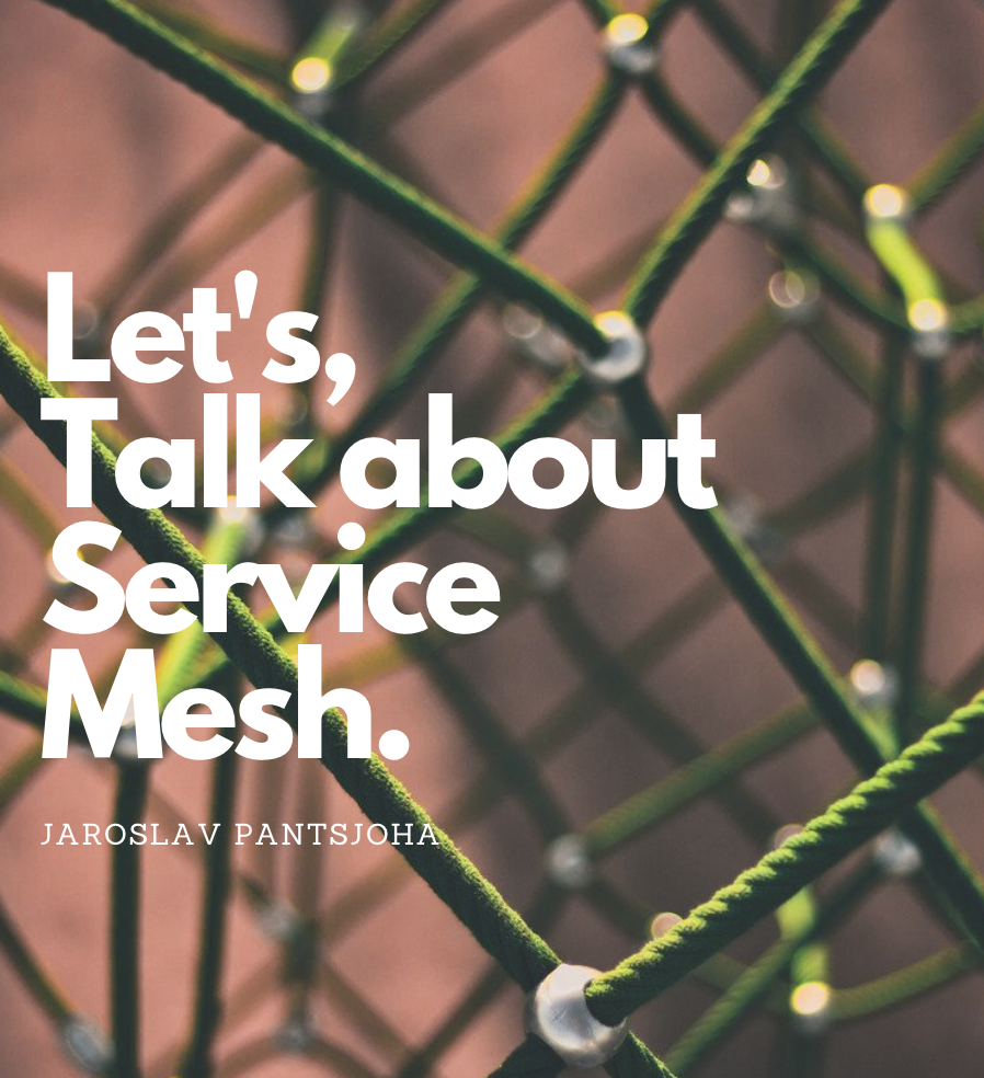 Going down the Service Mesh rabbit hole — Why do you think you need it, and architecture