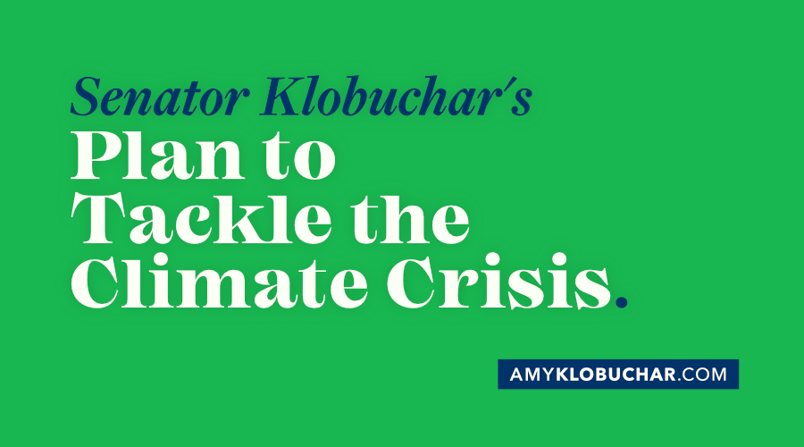 Senator Klobuchar's Plan to Tackle the Climate Crisis
