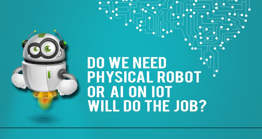 Do We Need Physical Robots Or Ai On Iot Will Do The Job