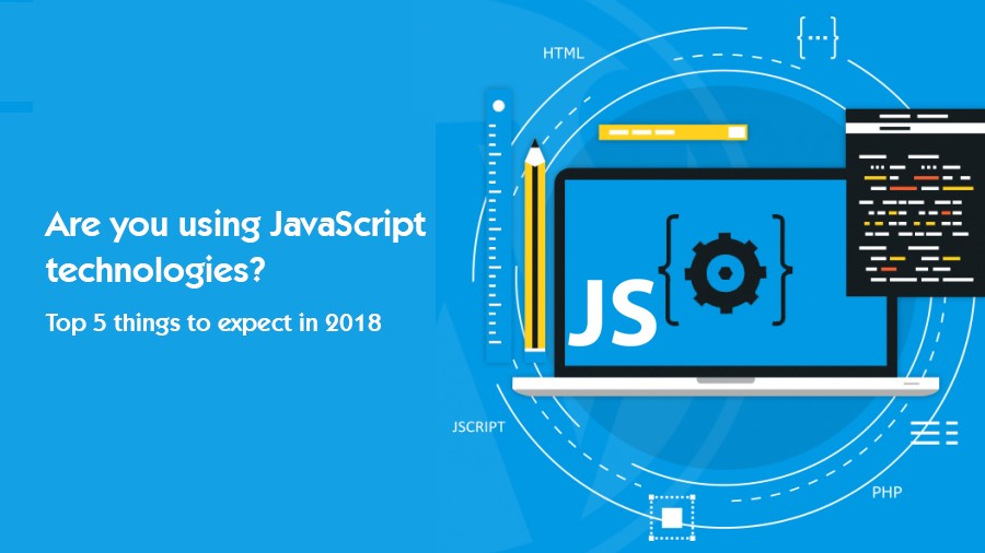 Are you using JavaScript technologies? Top 5 things to