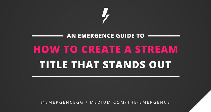 How To Create A Stream Title That Stands Out - The Emergence - Medium