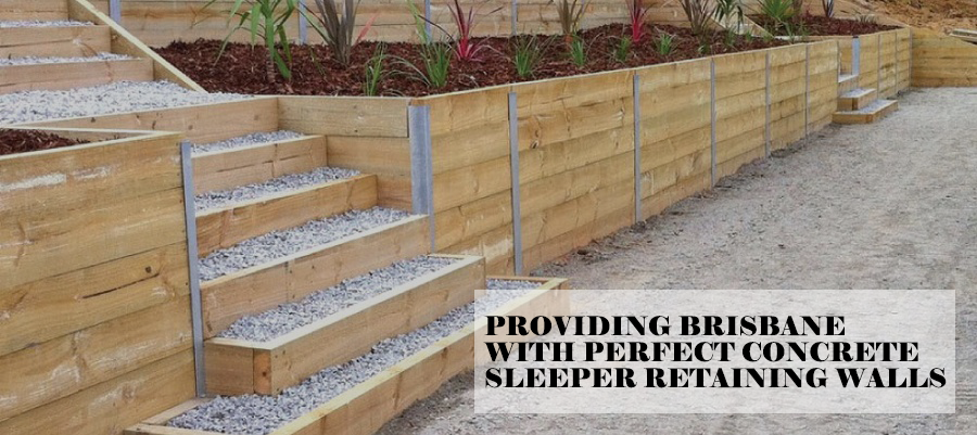 Offering Brisbane With Perfect Concrete Sleeper Retaining Walls
