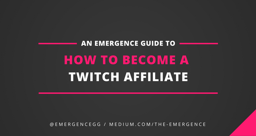 How To Become a Twitch Affiliate - The Emergence - Medium