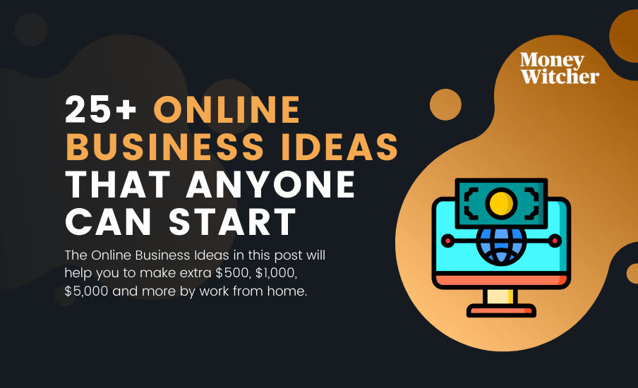 5+ Online Business Ideas That Anyone Can Start in 5  by