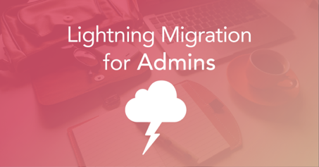 Lightning Migration for Admins : the opportunity to clean