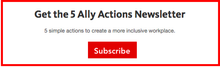 Get the 5 Ally Actions Newsletter; 5 simple actions to create a more inclusive workplace; with a red Subscribe button