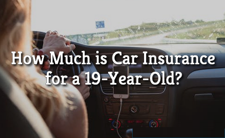 How Much is Car Insurance for a 19 Year Old New Driver