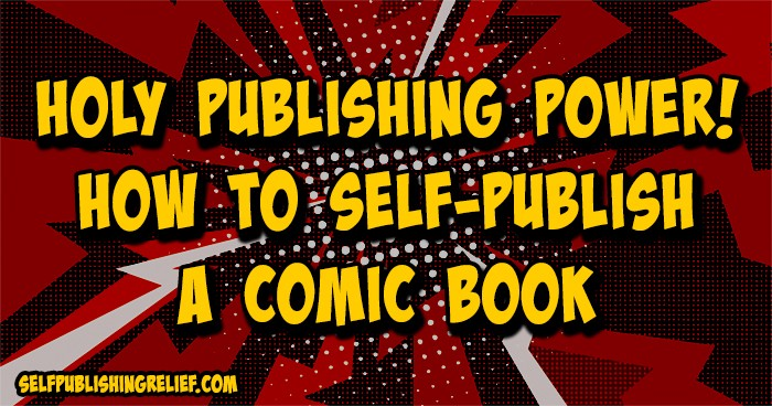 Holy Publishing Power! How To Self-Publish A Comic Book