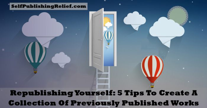 Republishing Yourself: 5 Tips To Create A Collection Of
