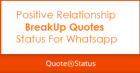 85 Positive Breakup Quotes And Status For Whatsapp Quotestatus