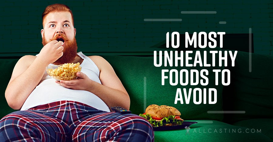 Avoid These 10 Unhealthy Foods To Look Your Best - AllCasting com