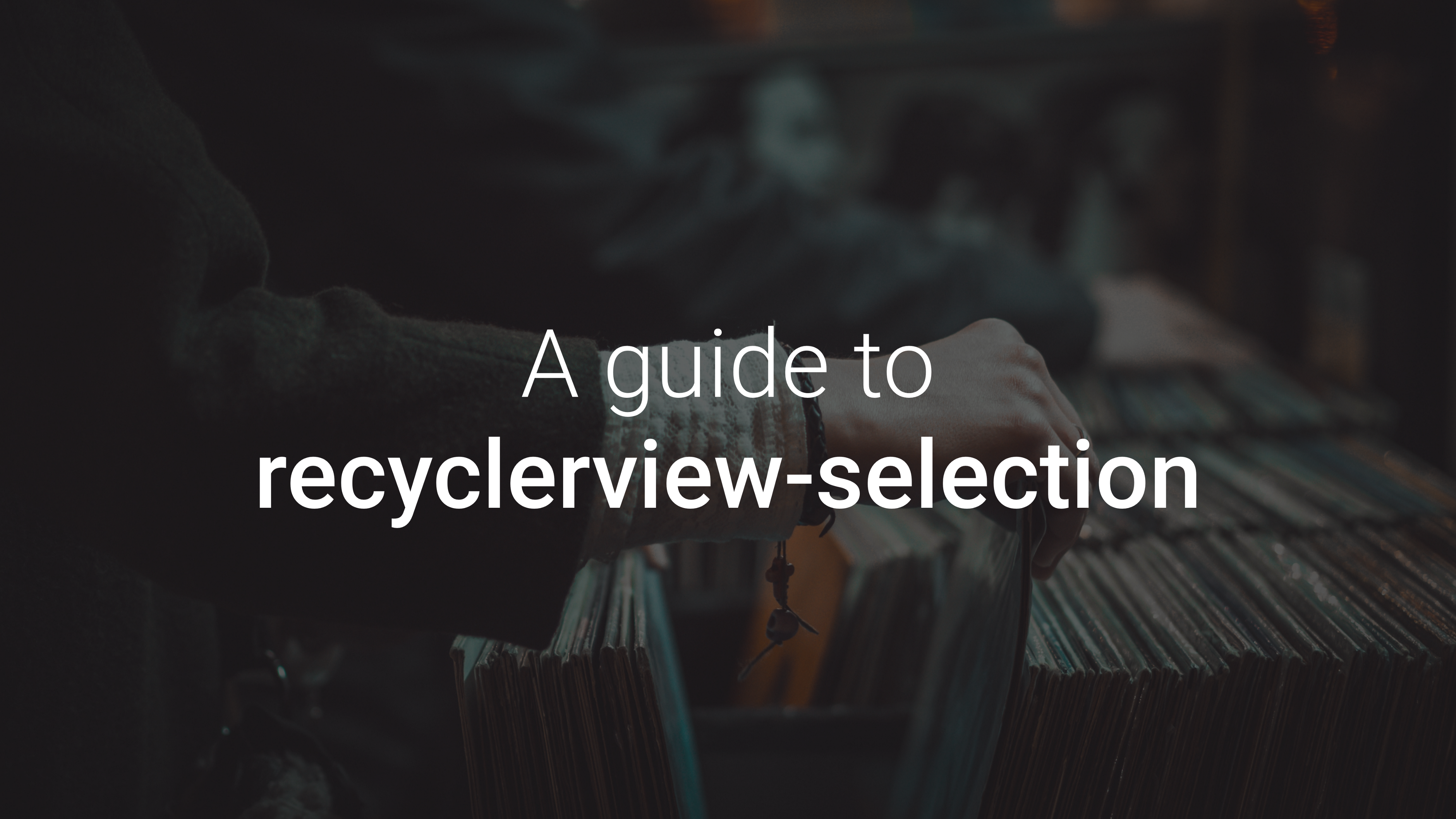 A guide to recyclerview-selection - ProAndroidDev