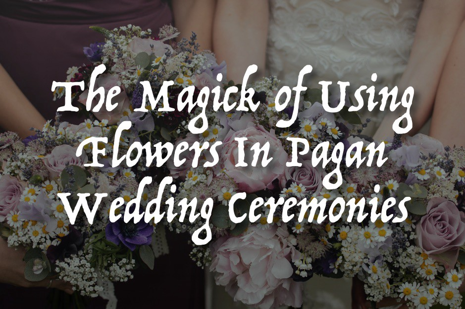 The Magick Of Using Flowers In Pagan Wedding Ceremonies By Ambrosia Hawthorn Wild Goddess Magick Witchology Blog Medium