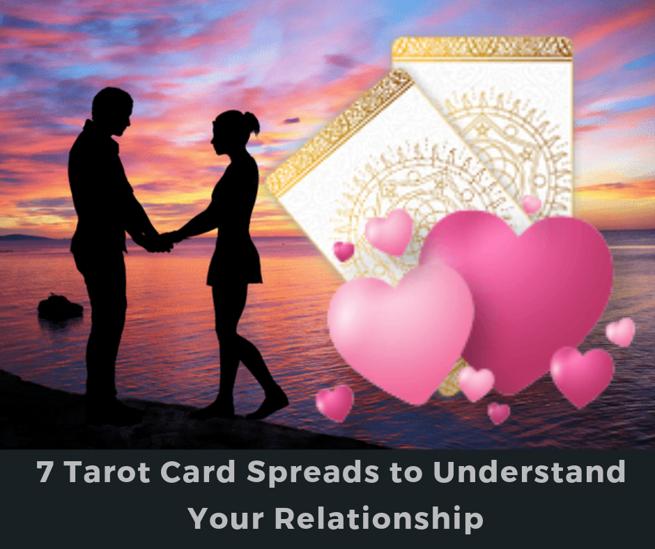 7 Tarot Card Spreads to Understand Your Relationship