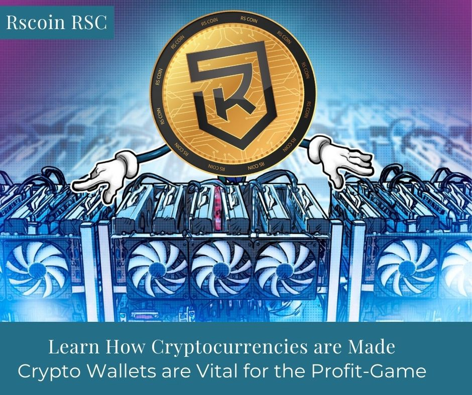 How Cryptocurrencies are Made and Why Cryptocurrency Wallets are Vital for the Profit-Game