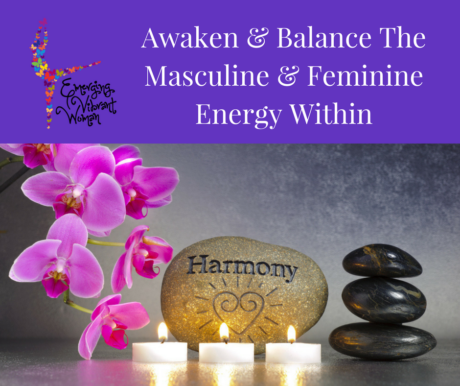 How To Awaken and Balance Your Masculine and Feminine Energies
